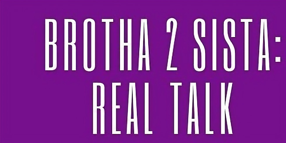 Brotha2Sista: Real Talk 2021