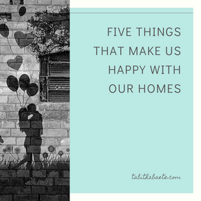 Five Things That Make Us Happy With Our Homes