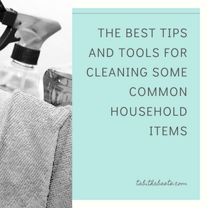 The best tips and tools for cleaning some common household items