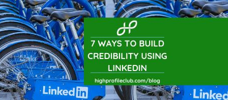 7 Ways To Build Credibility Using LinkedIn