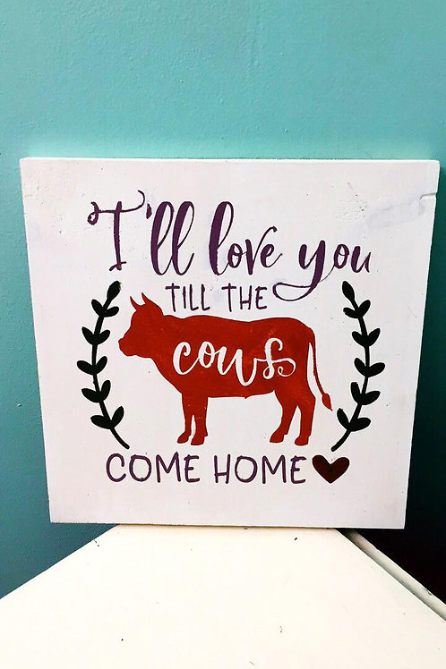 I'll love you till the cows come home sign