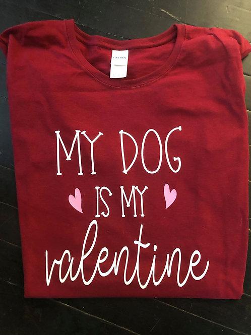 My Dog Is My Valentine Tee Shirt