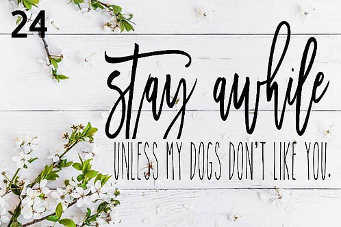 Stay awhile unless my dogs don't like you