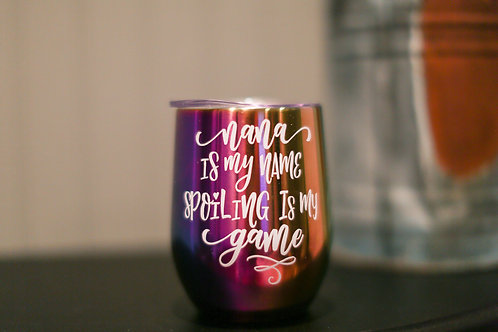 Nana is my name spoiling is my game multicolored wine tumbler