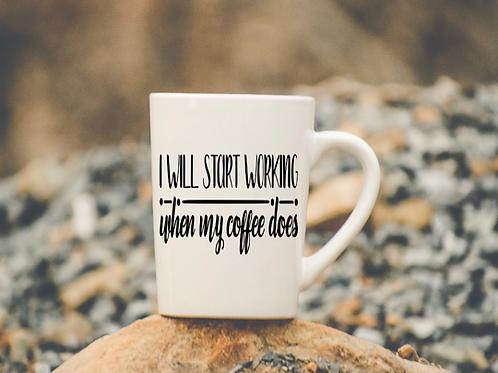 I'll start working coffee mug