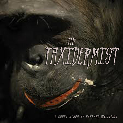 The TAXIDERMIST - An original Harland short story, narrated by Harland
