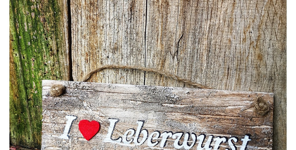 I love Leberwurst- Schild aus Holz