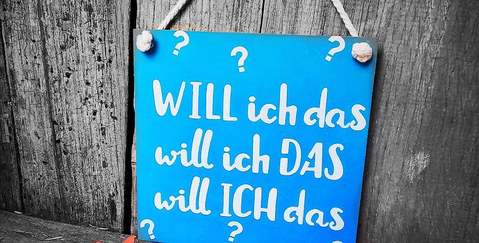 WILL ICH DAS?  Schild aus Holz