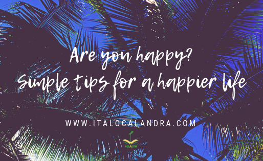 Are you happy? Few simple tips for a happier life.