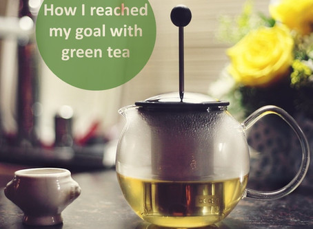 How I Reached my Goal with Green Tea