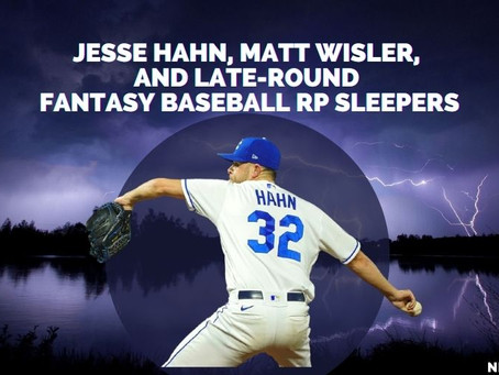 Jesse Hahn, Matt Wisler, and late-round Fantasy Baseball RP Sleepers