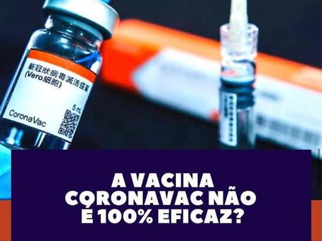 A vacina coronavac não é 100% eficaz?