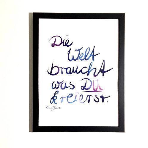 Affirmation (30x40cm) - Die Welt braucht was DU kreierst.