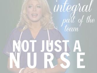 An Integral Part of the Team. #NotJustANurse.