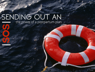 Sending Out An SOS!! : The Power of A Postpartum Plan