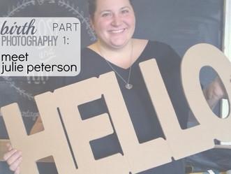 Birth Photography Part 1: Meet Julie Peterson