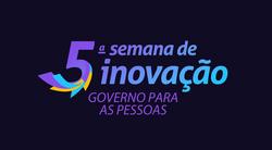5ª Semana de Inovação - Governo para pessoas