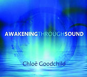 Awakening Through Sound by Chloe Goodchild