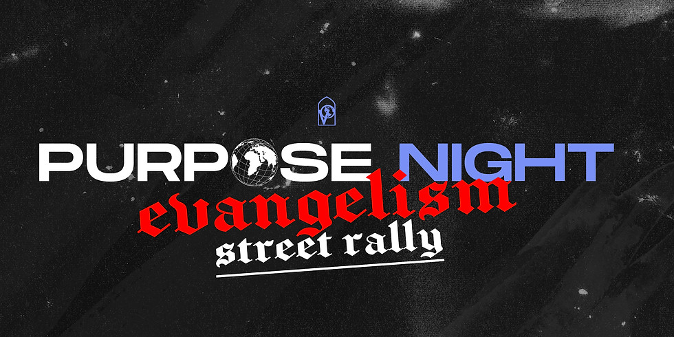 Purpose Night x Street Rally (Meeting at the church first)