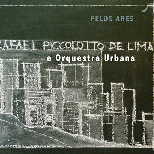 PELOS ARES - Album Completo (Rafael Piccolotto de Lima & Orquestra Urbana)