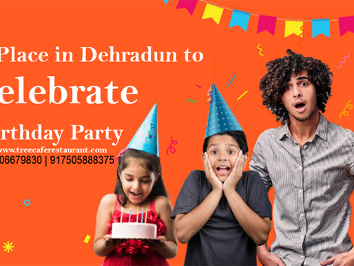 Best Place in Dehradun to Celebrate Birthday Party