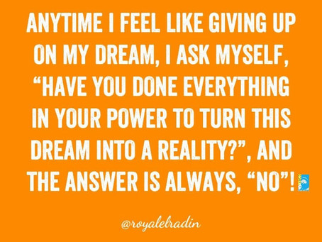 Motivational Mondays: Before Giving Up On Dreams, Have You Done It All?