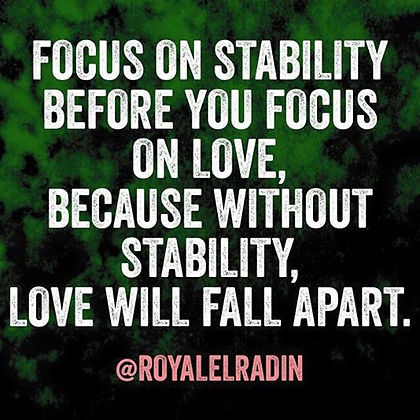 Royale L'radin FOCUS ON STABILITY BEFORE YOU FOCUS ON LOVE
