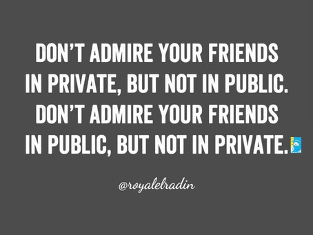 HAY Online Quotes | Admire Your Friends Publicly and Privately - Royale L'radin Speaks