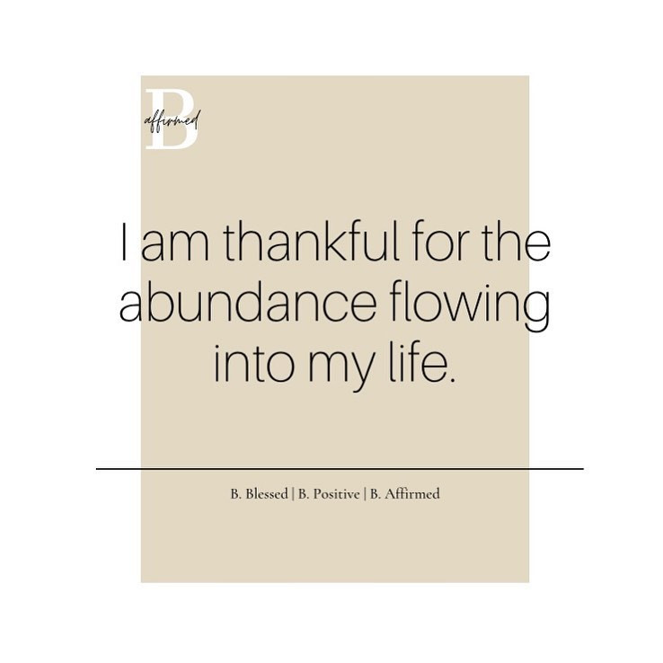 I am thankful for the abundance flowing into my life from B. Affirmed Daily Affirmations by B. Francois