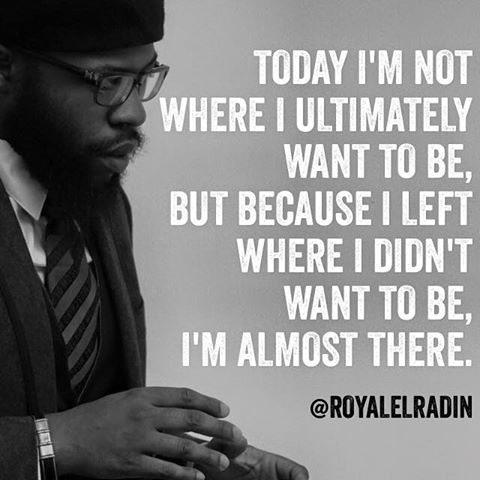 Royale L'radin TODAY I AM NOT WHERE I ULTIMATELY WANT TO BE.jpg