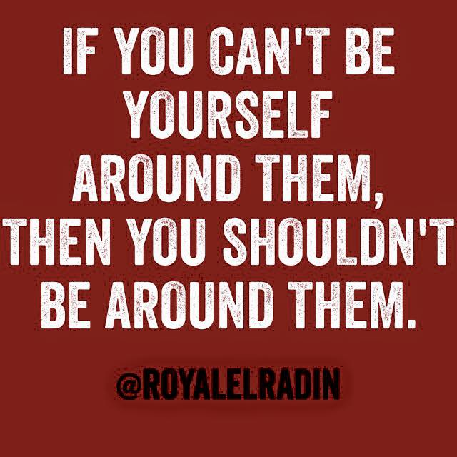 Royale L'radin IF YOU CANT BE YOURSELF AROUND THEM.jpg