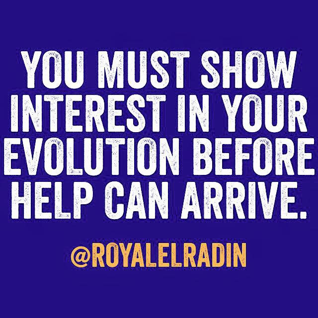 Royale L'radin YOU MUST SHOW INTEREST IN YOUR EVOLUTION