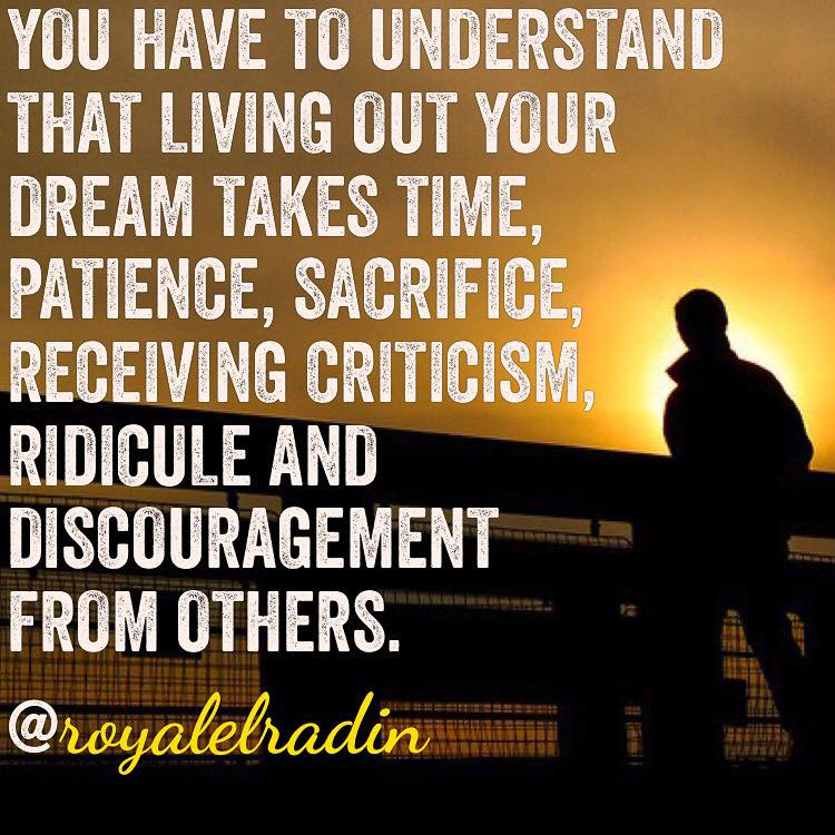 Royale L'radin YOU HAVE TO UNDERSTAND LIVING OUT YOUR DREAMS TAKES TIME