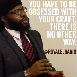 Royale L'radin You Have To Be Obsessed With Your Craft.jpg