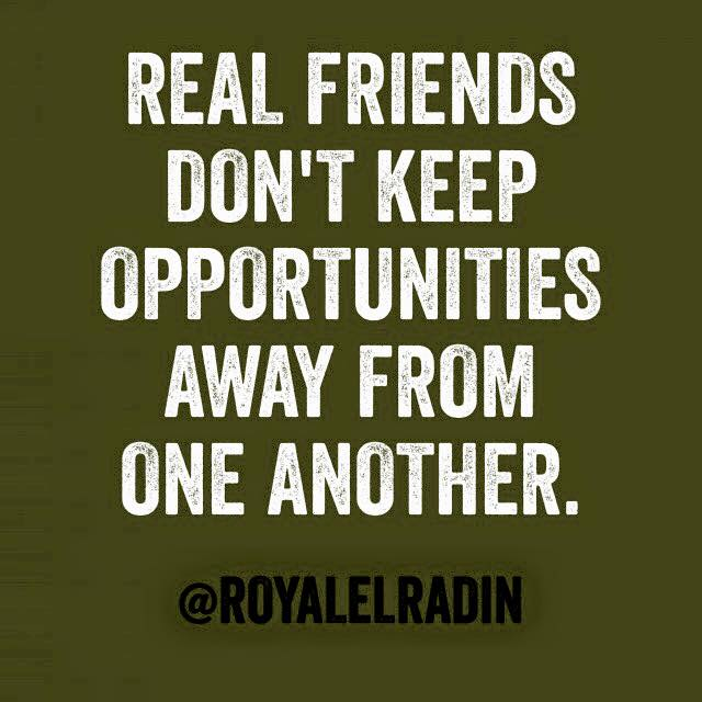 Royale L'radin REAL FRIENDS DONT KEEP OPPORTUNITIES AWAY FROM ANOTHER.jpg