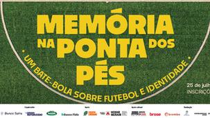 Memória na Ponta dos Pés: um bate-bola sobre futebol e identidade