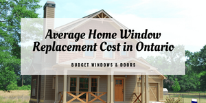 average home window replacement cost in ontario