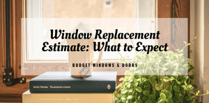 Window Replacement Estimate: What to Expect