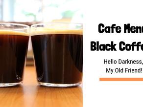 Hello Darkness, My Old Friend (Long Black & Americano!)