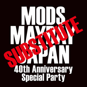 """MODS MAYDAY JAPAN Presents """"SUBSTITUTE"""""""