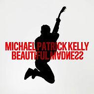 Michael Patrick Kelly - Beautifull Madne