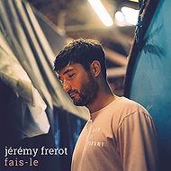 Jérémy Frerot - FAIS LE.jpg