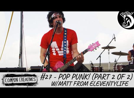 Common Creatives:  #27 - Pop Punk! w/Matt Langston of EleventyLife (Part 2 of 2)