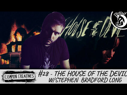 Common Creatives: #28 - The House of the Devil w/Stephen Bradford Long