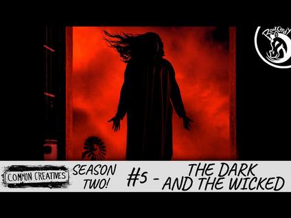 Common Creatives: S2 #5 - The Dark and the Wicked