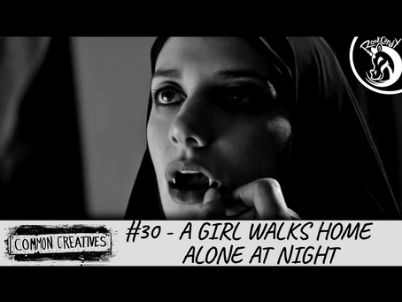 Common Creatives: #30 - A Girl Walks Home Alone at Night