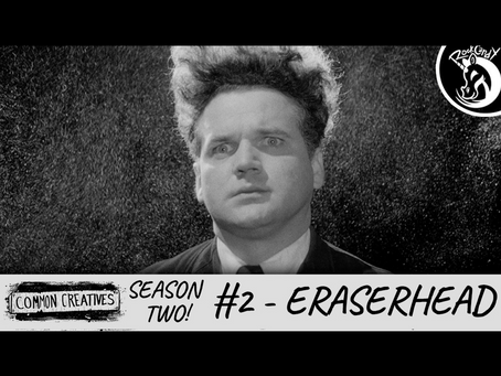 Common Creatives: S2 #2 - Eraserhead