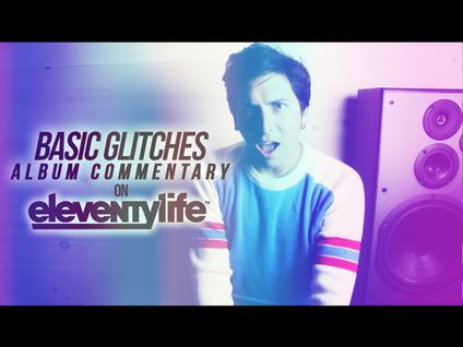 EleventyLife Episode #98 - Basic Glitches Album Commentary (Part 4)
