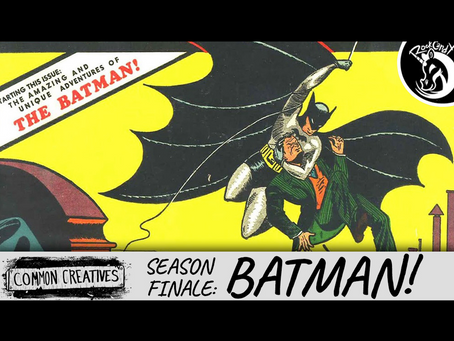 Common Creatives: SEASON FINALE - BATMAN