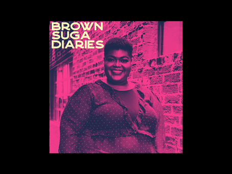 New Podcast Alert! Brown Suga Diaries